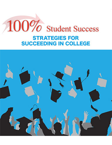 100% Student Success: Strategies for Succeeding in College