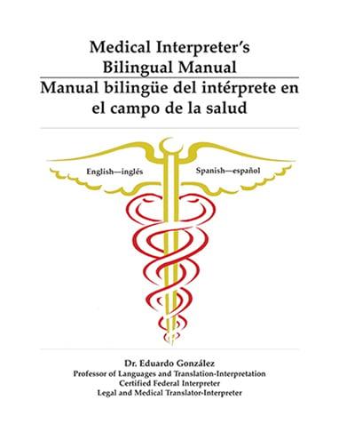 Medical Interpreter's Bilingual Manual Manual bilingüe del intérprete en el campo de la salud Gonzalez