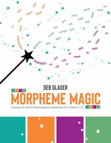 Morpheme Magic: Lessons to Build Morphological Awareness for Grades 4-12 and accompanying Morpheme Magic Wall Cards